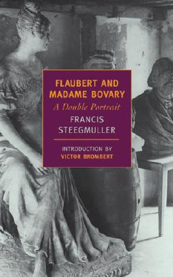 Flaubert and Madame Bovary: A Double Portrait - Steegmuller, Francis, and Brombert, Victor (Introduction by)