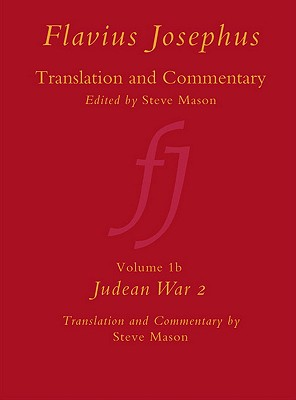 Flavius Josephus: Translation and Commentary, Volume 1B: Judean War 2 - Mason, Steve, and Chapman, Honora (Commentator)