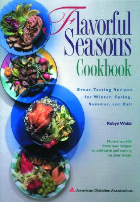 Flavorful Seasons Cookbook: Great-Tasting Recipes for Winter, Spring, Summer and Fall - Blenn, Frank R, and Webb, Robyn, M.A., M.S., and Hughes, Nancy S