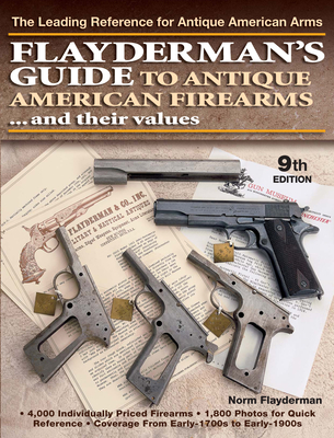 Flayderman's Guide to Antique American Firearms and Their Values - Flayderman, Norm