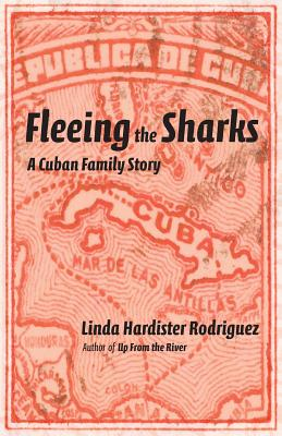 Fleeing the Sharks: A Cuban Family Story - Rodriguez, Linda Hardister