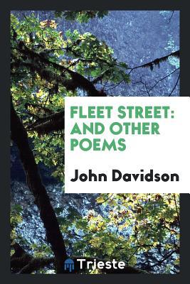 Fleet Street: And Other Poems - Davidson, John
