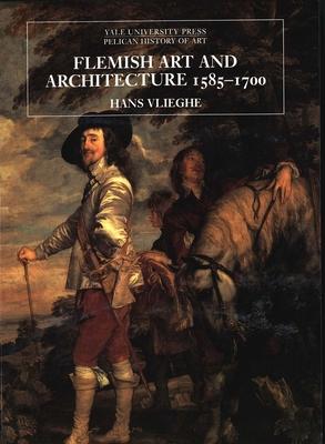 Flemish Art and Architecture, 1585-1700 - Vlieghe, Hans, Professor