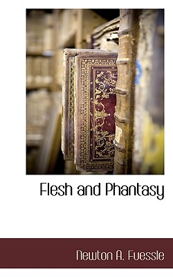 Flesh and Phantasy - Fuessle, Newton A
