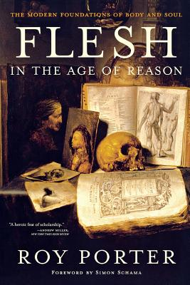 Flesh in the Age of Reason: The Modern Foundations of Body and Soul - Porter, Roy