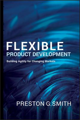 Flexible Product Development: Building Agility for Changing Markets - Smith, Preston G