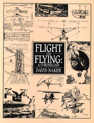 Flight and Flying: A Chronology - Baker, David, Dr., and David Baker