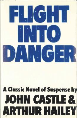 Flight into Danger - Castle, John, and Hailey, Arthur