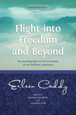 Flight Into Freedom and Beyond: The Autobiography of the Co-Founder of the Findhorn Community - Caddy, Eileen
