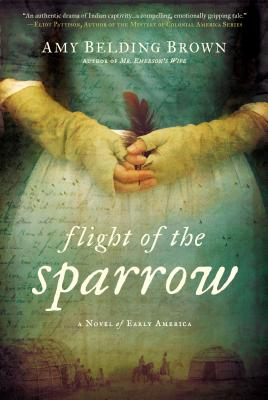 Flight of the Sparrow: A Novel of Early America - Brown, Amy Belding