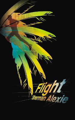 Flight. Sherman Alexie - Alexie, Sherman