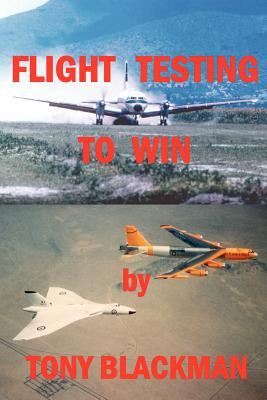 Flight Testing to Win - Blackman, Tony