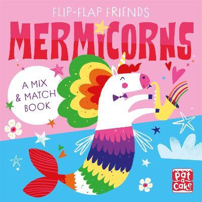 Flip-Flap Friends: Mermicorns: A Mix and Match Book - Pat-a-Cake