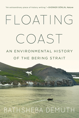 Floating Coast: An Environmental History of the Bering Strait - Demuth, Bathsheba