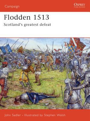 Flodden 1513: Scotland's Greatest Defeat - Sadler, John