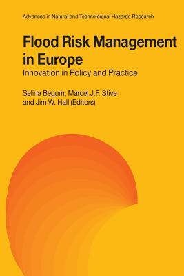 Flood Risk Management in Europe: Innovation in Policy and Practice - Begum, Selina (Editor), and Stive, Marcel J.F. (Editor), and Hall, Jim W. (Editor)