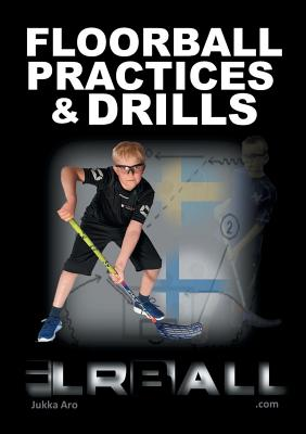 Floorball Practices and Drills: From Sweden and Finland - Aro, Jukka