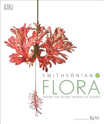 Flora: Inside the Secret World of Plants - DK, and Royal Botanic Gardens Kew (Contributions by)