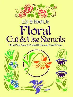 Floral Cut & Use Stencils - Sibbett, Ed, Jr.