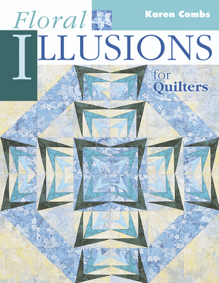 Floral Illusions for Quilters - Combs, Karen, and Marjorie L Russell
