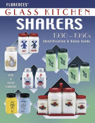 Florences' Glass Kitchen Shakers 1930-1950s: Identification & Value Guide - Florence, Cathy, and Florence, Gene