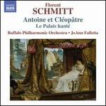 Florent Schmitt: Antoine et Cléopâtre; Le Palais hanté