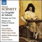 Florent Schmitt: La Tragédie de Salomé; Musique sur l'eau; Oriane et la Prince d'Amour; Légende