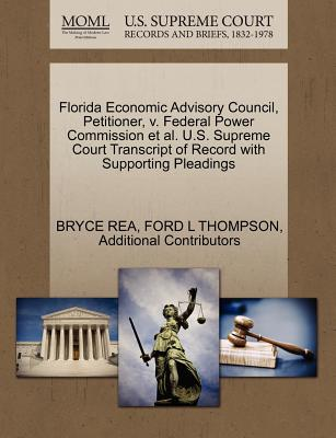 Florida Economic Advisory Council, Petitioner, V. Federal Power Commission et al. U.S. Supreme Court Transcript of Record with Supporting Pleadings - Rea, Bryce, and Thompson, Ford L, and Additional Contributors