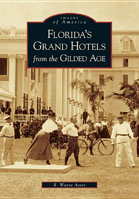 Florida's Grand Hotels from the Gilded Age - Ayers, R Wayne