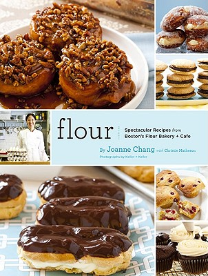 Flour: Spectacular Recipes from Boston's Flour Bakery + Cafe - Chang, Joanne, and Keller, Kennedy (Photographer), and Matheson, Christie