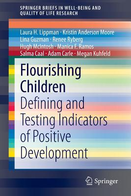 Flourishing Children: Defining and Testing Indicators of Positive Development - Lippman, Laura H., and Anderson Moore, Kristin, and Guzman, Lina
