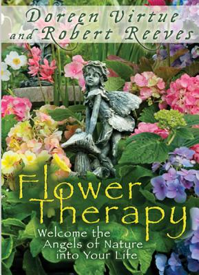 Flower Therapy: Welcome the Angels of Nature Into Your Life - Virtue, Doreen, Ph.D., M.A., B.A.