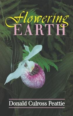 Flowering Earth - Peattie, Donald Culross