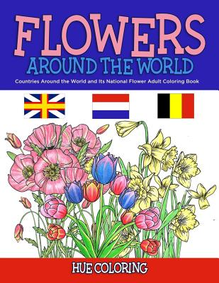Flowers Around the World: Countries Around the World and Its National Flower Adult Coloring Book - Coloring, Hue
