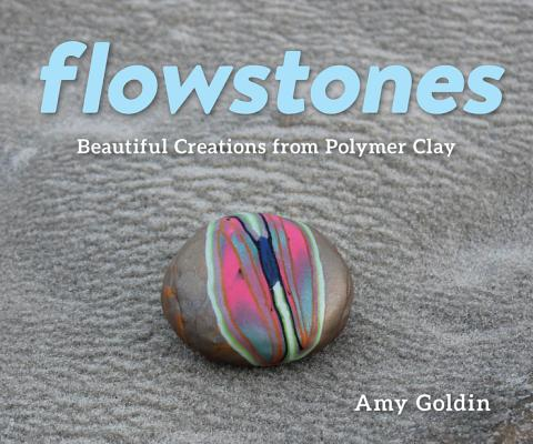 Flowstones: Beautiful Creations from Polymer Clay - Goldin, Amy