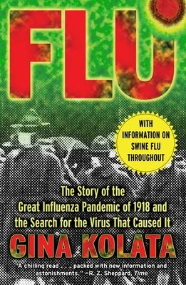 Flu: The Story of the Great Influenza Pandemic - Kolata, Gina