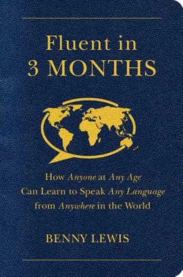 Fluent in 3 Months: How Anyone at Any Age Can Learn to Speak Any Language from Anywhere in the World - Lewis, Benny