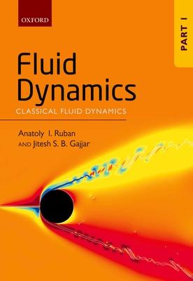 Fluid Dynamics: Part 1: Classical Fluid Dynamics - Ruban, Anatoly I., and Gajjar, Jitesh S. B.