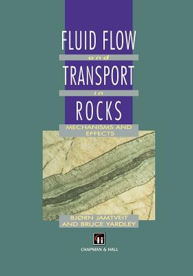 Fluid Flow and Transport in Rocks: Mechanisms and Effects - Jamtveit, B (Editor)