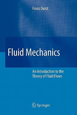 Fluid Mechanics: An Introduction to the Theory of Fluid Flows - Durst, Franz
