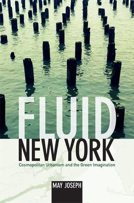 Fluid New York: Cosmopolitan Urbanism and the Green Imagination - Joseph, May