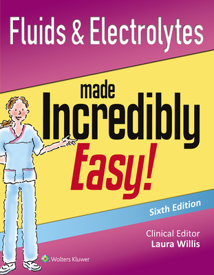 Fluids & Electrolytes Made Incredibly Easy! - Lippincott Williams & Wilkins
