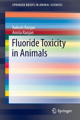 Fluoride Toxicity in Animals - Ranjan, Rakesh, and Ranjan, Amita