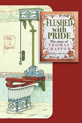 Flushed with Pride: The Story of Thomas Crapper - Reyburn, Wallace