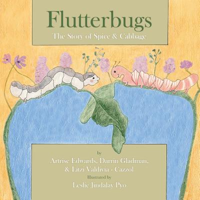 Flutterbugs: The Story of Spice & Cabbage - Edwards, Artrise
