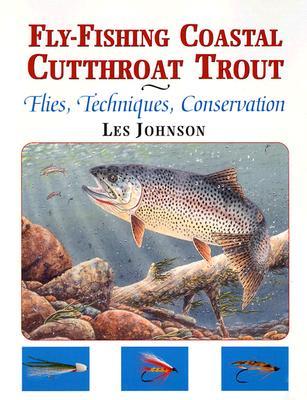 Fly-Fishing Coastal Cutthroat Trout: Flies, Techniques, Conservation - Johnson, Les
