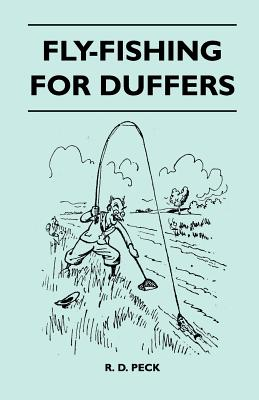 Fly-Fishing for Duffers - Peck, R D