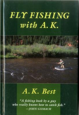 Fly-Fishing with A. K. - Best, A K