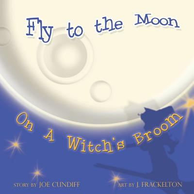 Fly to the Moon on a Witch's Broom - Cundiff, Joe