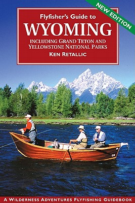 Flyfisher's Guide to Wyoming: Including Grand Teton and Yellowstone National Parks - Retallic, Ken